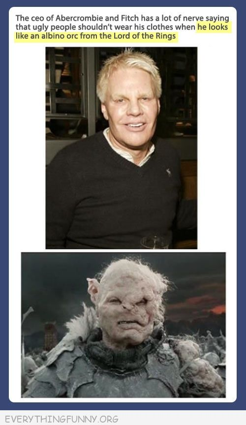funny tumblr ceo Abercrombie fitch ugly people looks like albino lord of the rings
