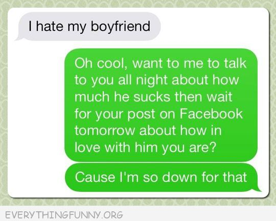 funny text message hate my boyfriend so you can make up with him tomorrow