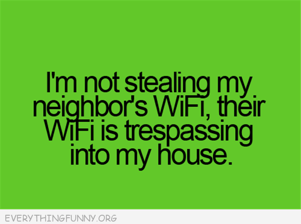funny ecard i'm not stealing my neighbors wifi their wifi is tresspassing in my house