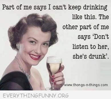funny ecard part of can't keep drinking like this other part says don't listen to her she's drunk