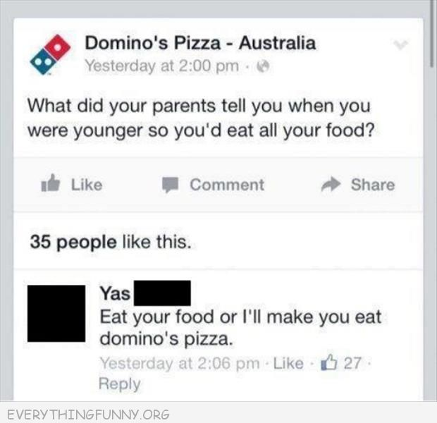 funny facebook status dominos what did you parents tell you eat or i'll make you eat dominos