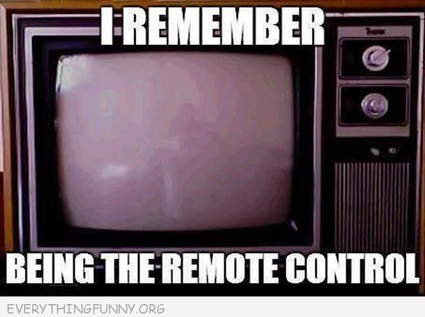 funny caption i remember when i was the remote control
