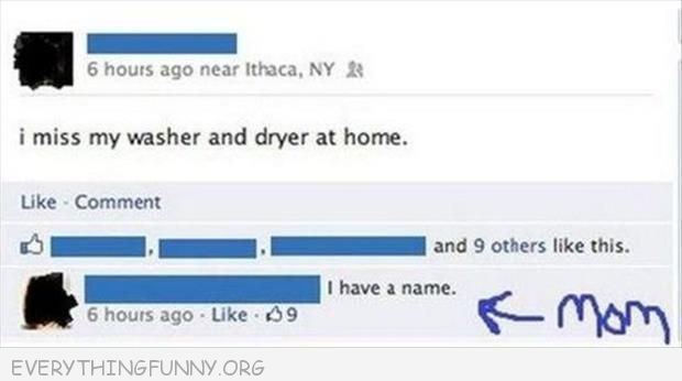funny facebook status i miss my washer and dryer at home mom i have a name
