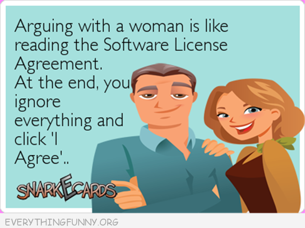 funny ecard  arguing with a woman is like reading the software agreement