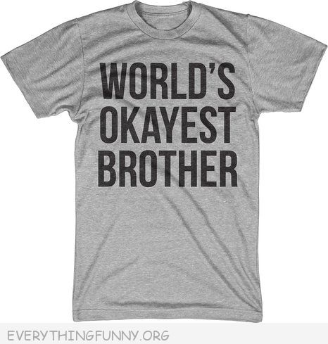 funny tshirts t shirt world's okayest brother