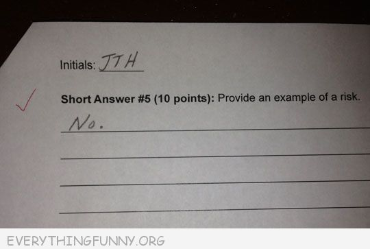 funny test answers give an example of a risk no