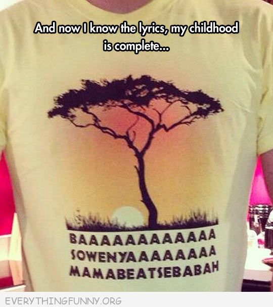 funny lion king tshirt circle ofl life words now ithat I know the lyrics my childhood is complete