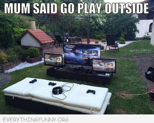 funny caption mum mom said to go play outside video games set up in yard