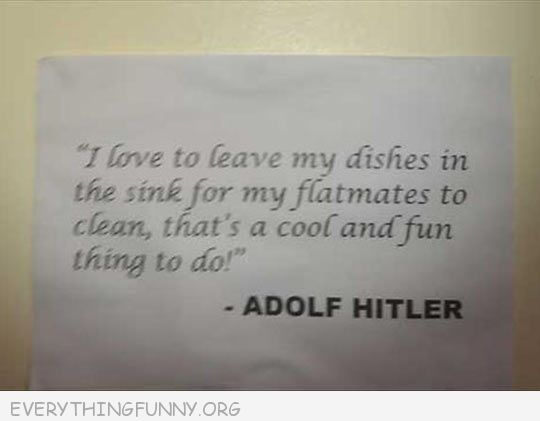 funny quote i love to leave my dishes inthe sink for my flat mates to wash adolph hitler