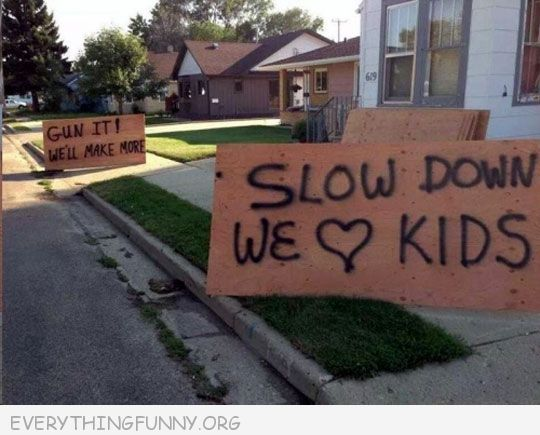 funny signs slow down we love kids gun it we'll make more