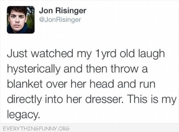 funny twitter jon risinger watched my one year old laugh hysterically blanket head run into dresser my legacy