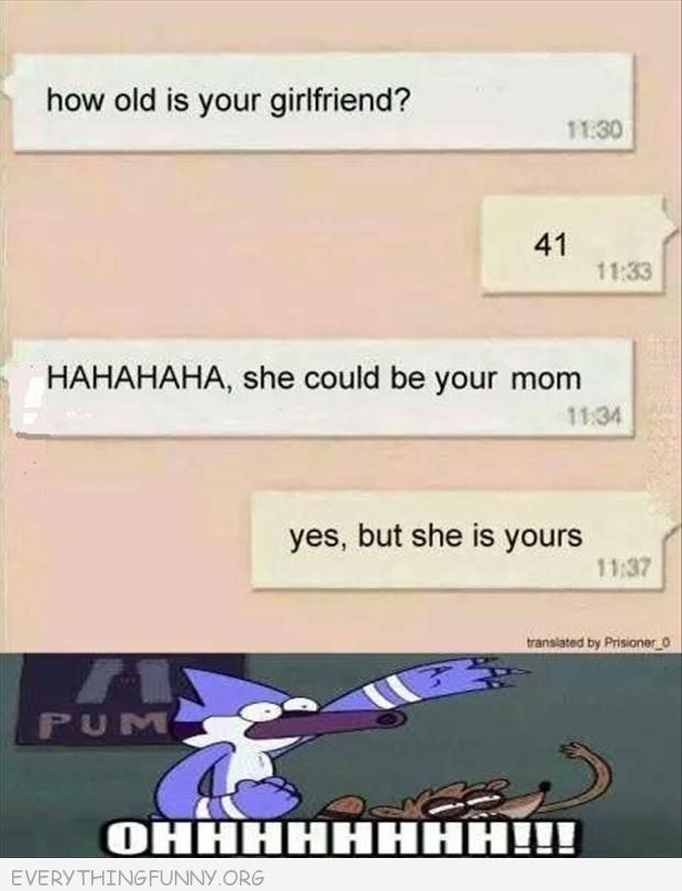 funny text how old girlfriend could be your mom  yes but she's yours