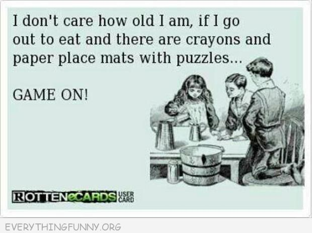 funny ecards don't care how old i am go out to eat and there are puzzles and crayons game on