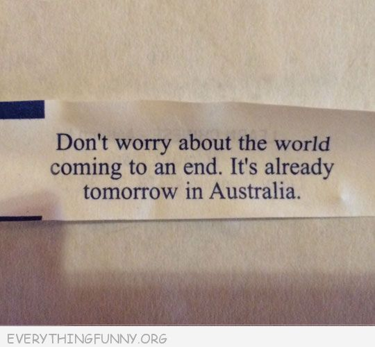 funny notes fortune cookie don't worry about the world coming to an end it's already tomorrow in australia