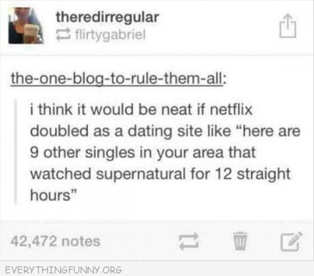 funny tumblr netflix doubled as dating site other singles in your area that watched supernatural for 12 straight hours