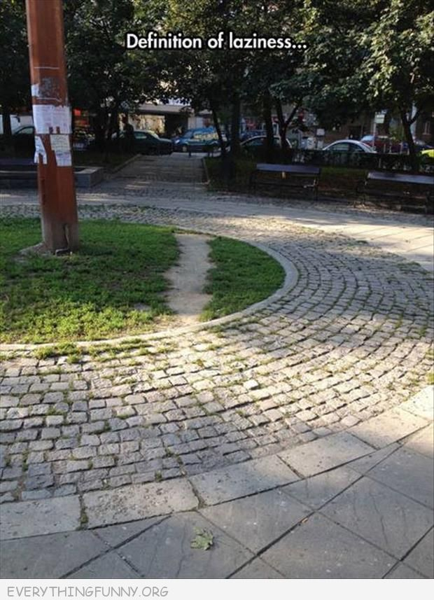 funny caption definition of laziness worn grass path instead of walking on brick