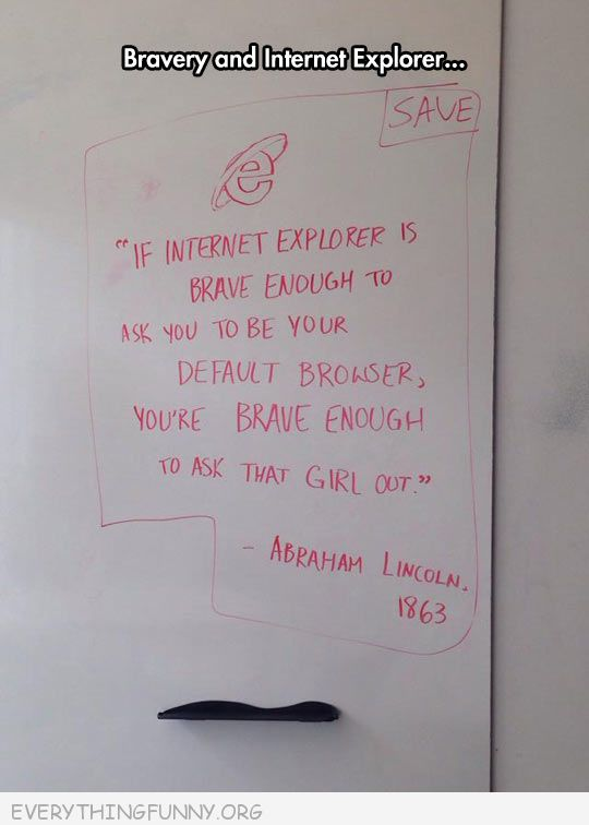 funny quote if internet explorer is brave enough to ask to be my default browser