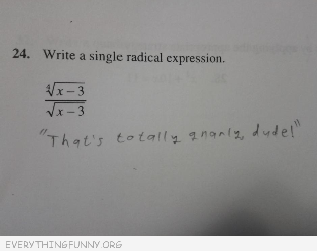 funny test answers write a radical expression that's totally gnarley dude