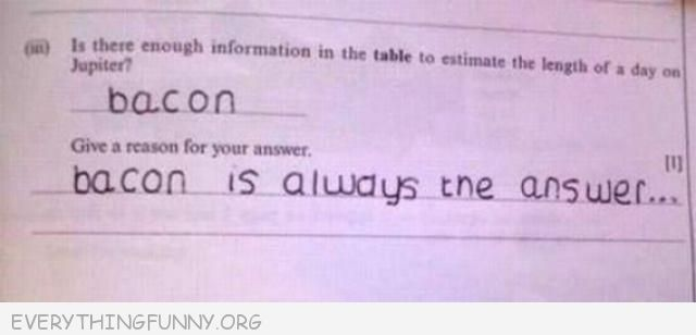 funny test answer explain your answer bacon the answer is always bacon