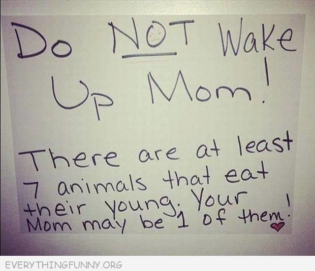 funny notes don't wake up mom at least 7 animals eat their young