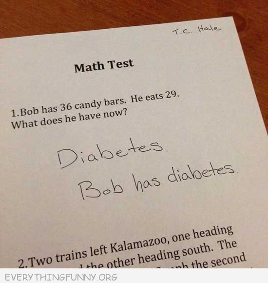 funny test answers bob eats 29 cnady bars what does he have diabetes bob has diabetes