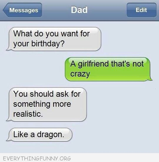 funny text message dad son girlfriend not crazy ask for something more realistic like a dragon