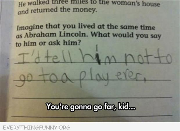 funny test answers say to lincoln don't go to a play ever