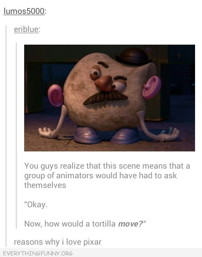 funny tumblr why i love pixar you know an animator is askings so how would a tortilla move