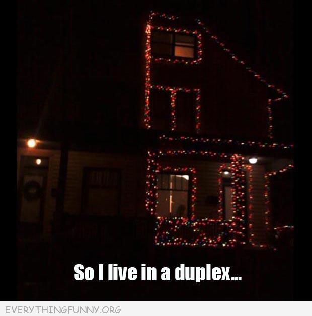 funny photo half decorated house so i live in a duplex