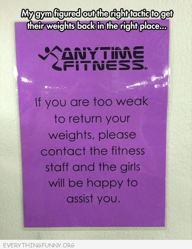funny sign if  you are too weak to return your weights girls will be happy to assist you
