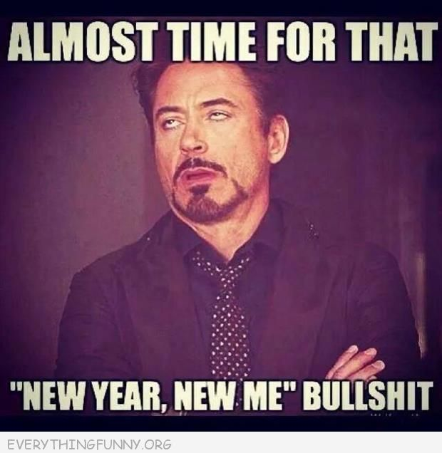 funny caption almost time for theat new yar new me bullsh*t robert downey jr