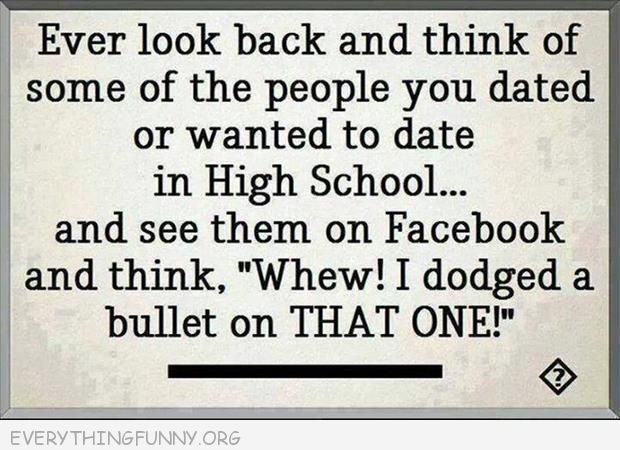 funny quote ever see an ex on facebook and thnk whew i dodged a bullet on that one
