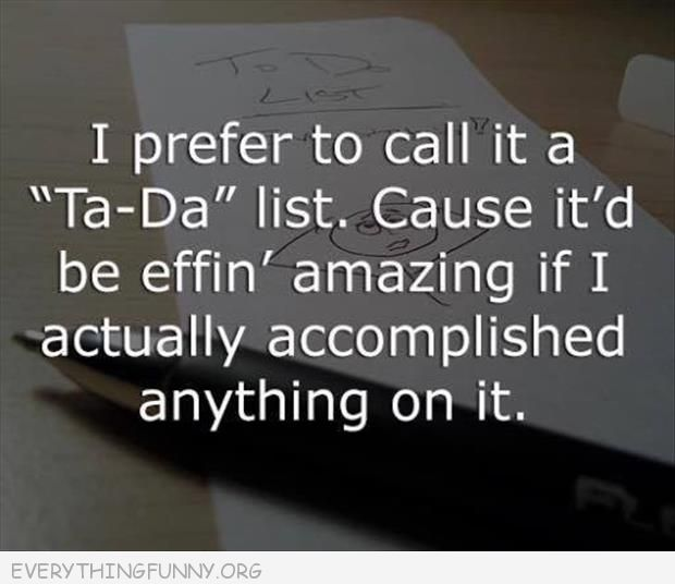 funny quote i prefer to call it the ta-da list amazing if i actually accomplish anything on it