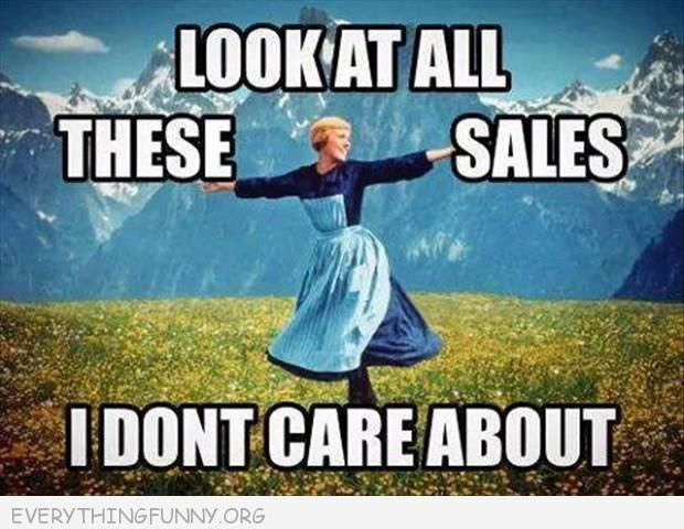 funny sound of music meme look at all of these sales i don't care about