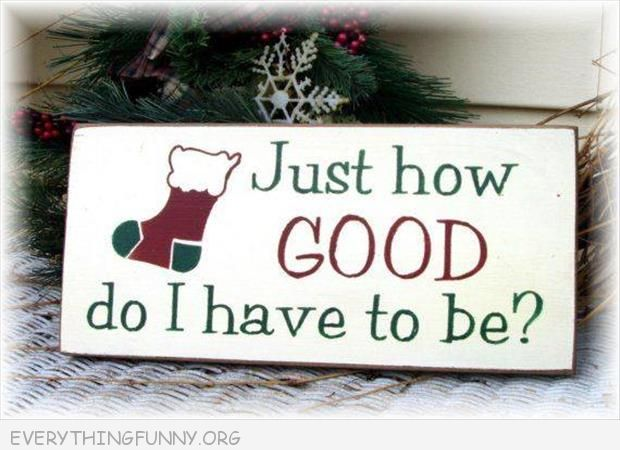 funny sign christmas just how good to I have t be