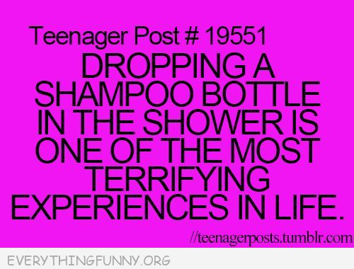 funny quote dropping a shampoo bottle in the shower is one of the most terrifying experiences in life