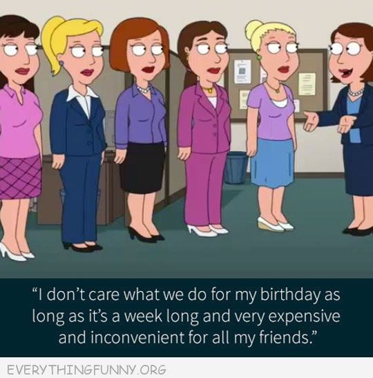 funny cartoon don't care what we do for my birthday as long as its a week long and expensive  and inconvenient