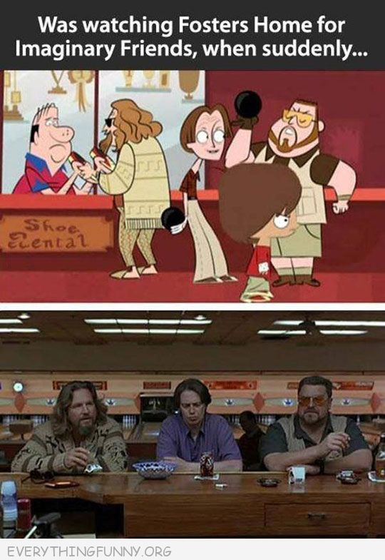 funny caption watching fosters home of imaginary friends noticed characters from the big lebowski