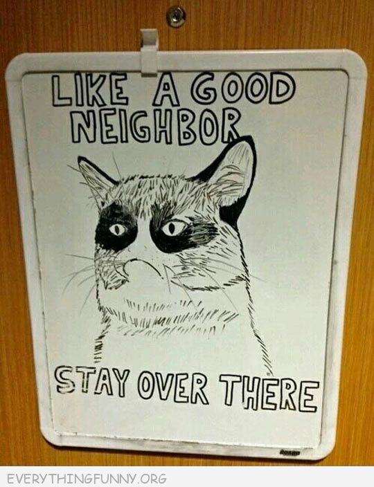 funny poster sign like a good neighbor stay over there grumpy cat