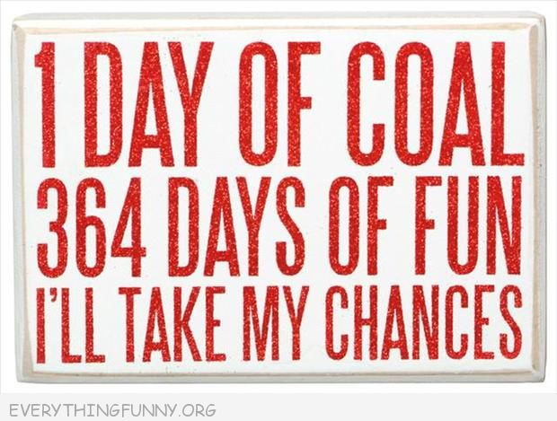 funny billboard sign poster 1 day of coal 364 days of fun i'll take my chances