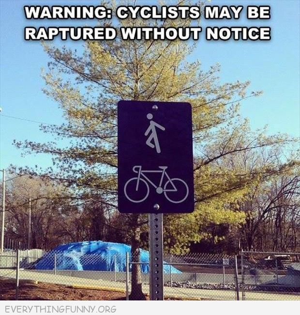 funny sign cyclists might be raptured without notice