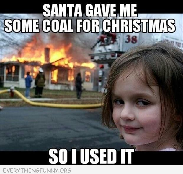 funny evil girl in front of fire meme santa gave me coal so i used it