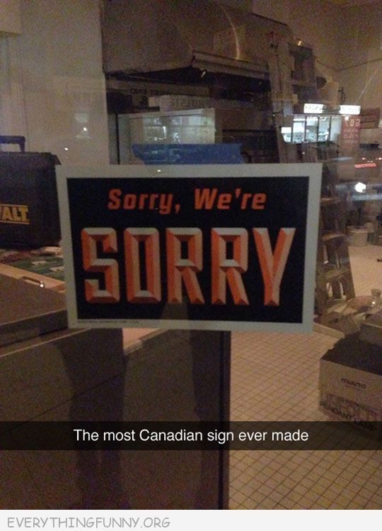 soryr we're sorry the most canadian  sign i've ever seen