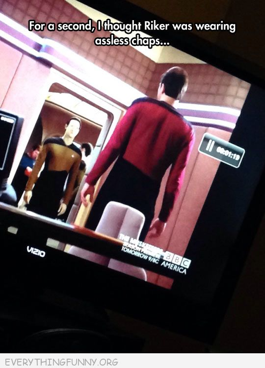 funny caption star trek for a second i thought riker was wearing assless chaps