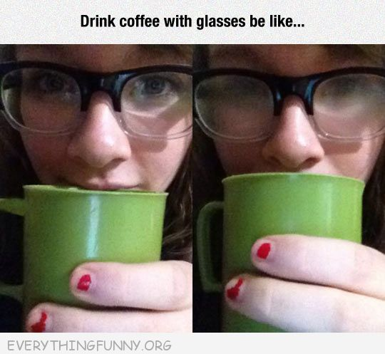 funny caption problems drinking coffee with glasses