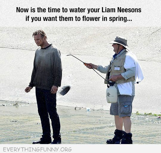 funny time to water you liam neeson