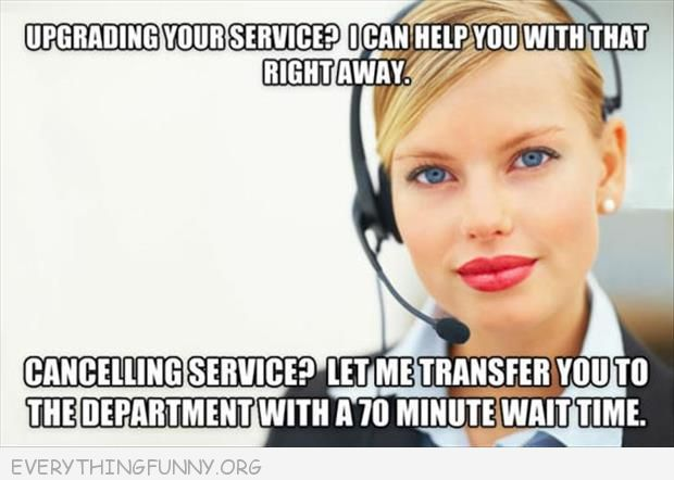 funny caption customer service want to cancel service 70 minute wait