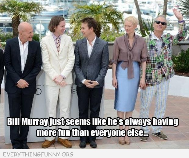 funny caption bill murray always seems to be having a better time than everyone else
