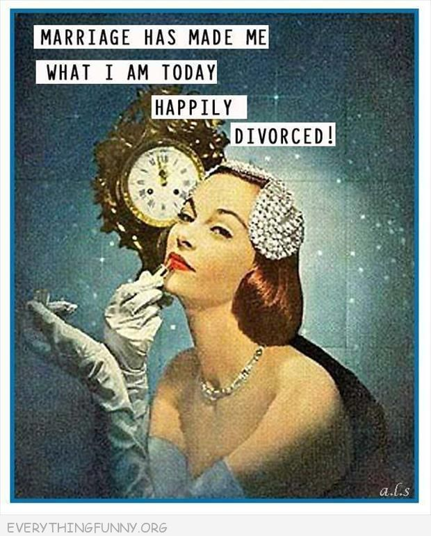 funny ecards marriage made me what i am today divorced