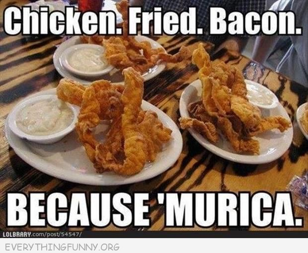 funny chicken fried bacon cause merica